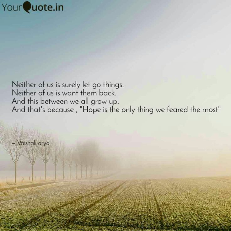 "Neither of us is surely let go things. Neither of us is want them back. And this between we all grow up. And that's because , ""Hope is the only thing we feared the most""  . . . #yqbabaquotes #hopeandfear #yqbaba   Follow my writings on https://www.yourquote.in/wwwvaishaliarya9 #yourquote"