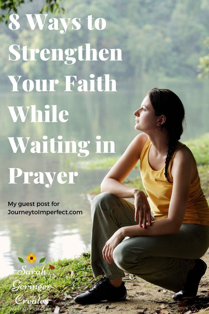 8 Ways To Strengthen Your Faith While Waiting In Prayer With