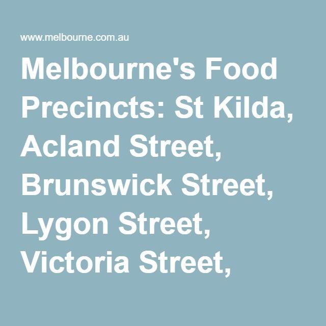 Melbourne's Food Precincts: St Kilda, Acland Street, Brunswick Street, Lygon Street, Victoria Street, Chinatown, Southgate, Chapel Street : Victoria : Australia