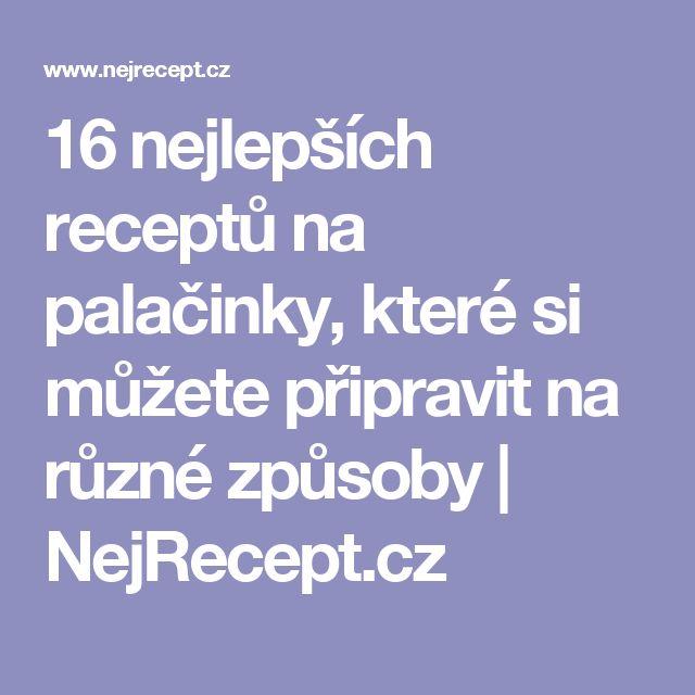 16 nejlepších receptů na palačinky, které si můžete připravit na různé způsoby | NejRecept.cz