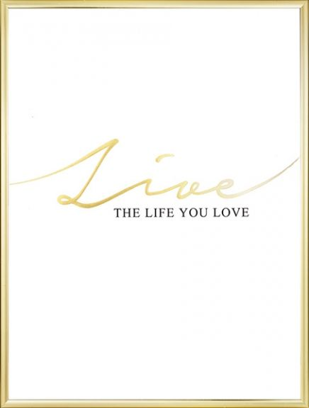 Tasteful poster with text in gold and black, 'Live the life you love'. Printed with our stylish gold foil. Looks good anywhere in the home in either a black or white frame. www.desenio.com