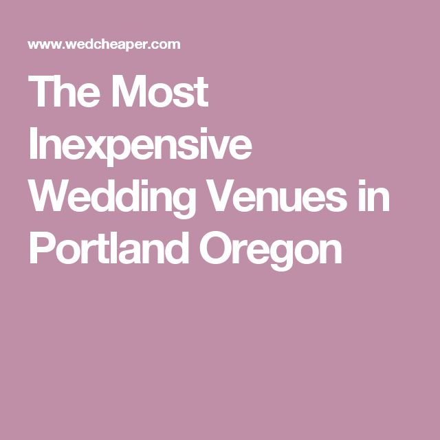 the most inexpensive wedding venues in portland oregon