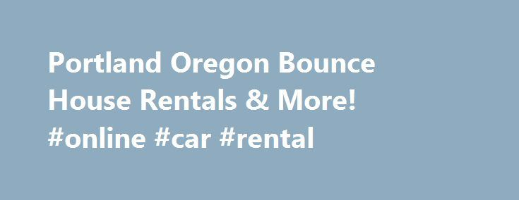 Portland Oregon Bounce House Rentals & More! #online #car #rental http://renta.remmont.com/portland-oregon-bounce-house-rentals-more-online-car-rental/  #video game rentals # Video Game Rentals: Band Hero Our Band Hero system will be a hit with your group! Three people join in for hours of fun: one on the drum set, one on the guitar and one on the microphone. This is great for youth group events and always draws a crowd. Give us a call at 360-885-7549 or 503-641-1803 to reserve our Band Hero…