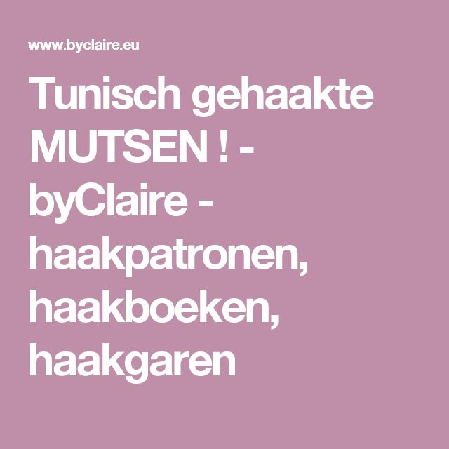 Tunisch gehaakte MUTSEN ! - byClaire - haakpatronen, haakboeken, haakgaren