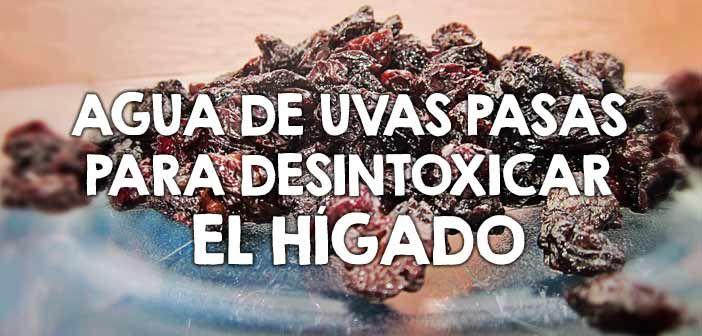 Agua de uvas pasas para desintoxicar el hígado  http://nutricionysaludyg.com/salud/agua-de-uvas-pasas-desintoxicar-higado/
