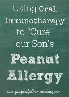"Purposeful Homemaking: Using Oral Immunotherapy to ""Cure"" Our Son's Peanut Allergy"