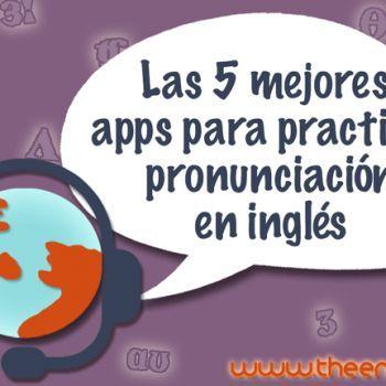 Las 5 mejores apps para practicar pronunciación en inglés