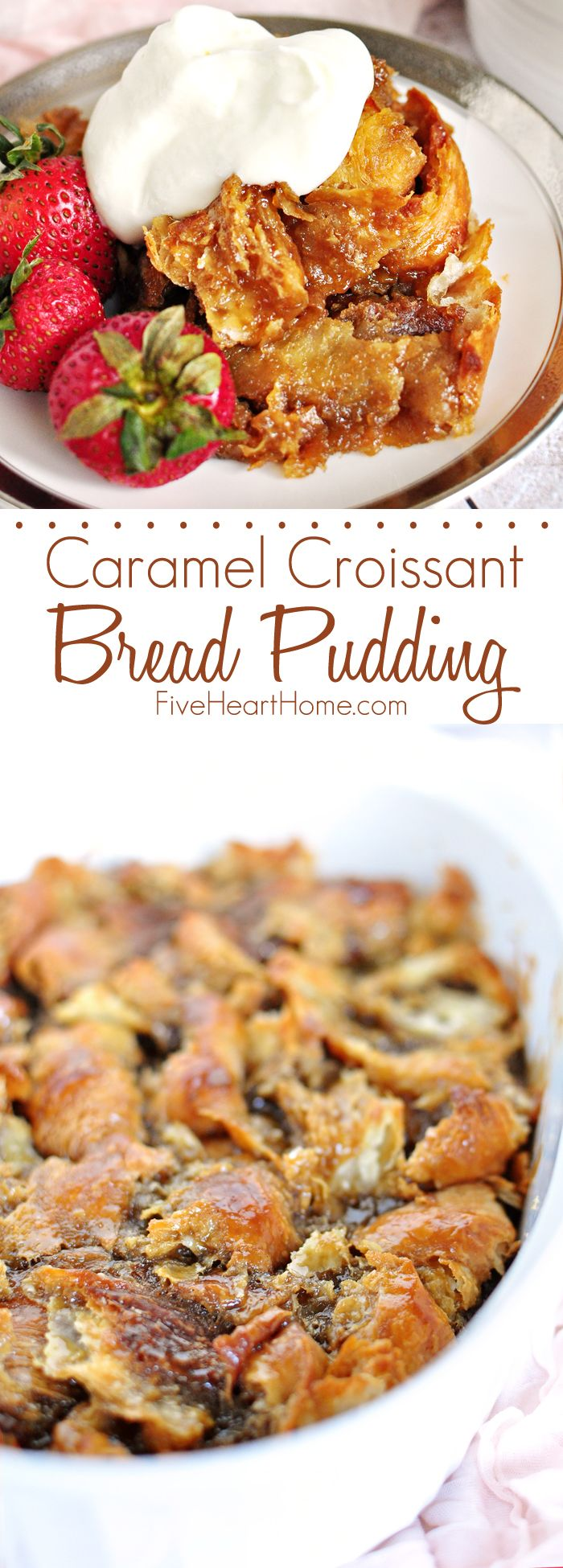 Easy Caramel Croissant Bread Pudding ~ this simple yet decadent dessert features a homemade, 5-minute caramel sauce and leftover buttery croissants | FiveHeartHome.com