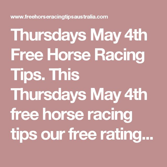 Thursdays May 4th Free Horse Racing Tips.  This Thursdays May 4th free horse racing tips our free ratings covering the 1st 3 races at each & every race meeting... will be available immediately below starting from 30 minutes to 1 hour before the 1st schedu