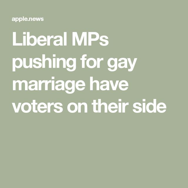 Liberal MPs pushing for gay marriage have voters on their side