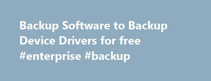 Backup Software to Backup Device Drivers for free #enterprise #backup http://poland.remmont.com/backup-software-to-backup-device-drivers-for-free-enterprise-backup/  # Device Driver Backup and Restore Utilities Device driver backup utility designed to backup drivers on your system in case of a system crash or reinstallation of Windows. Automatically install, restore, and update device drivers, and find drivers for your unknown devices. Backup your drivers today! Download this driver backup…