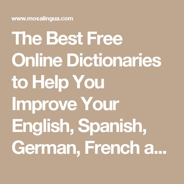 The Best Free Online Dictionaries To Help You Improve Your English Spanish German