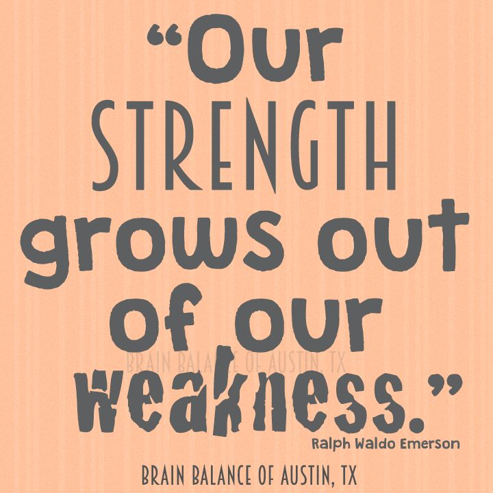 """""""Our #strength grows out of our #weakness."""" Ralph Waldo Emerson #strengthquote #strongerthanyesterday #motivationmonday #motivational #inspiring #Inspirational #motivationquote #Austin #ATX #CedarPark #Texas #TX #addressthecause #brainbalance #afterschoolprogram"""