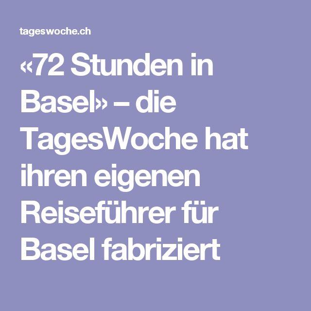 «72 Stunden in Basel» – die TagesWoche hat ihren eigenen Reiseführer für Basel fabriziert