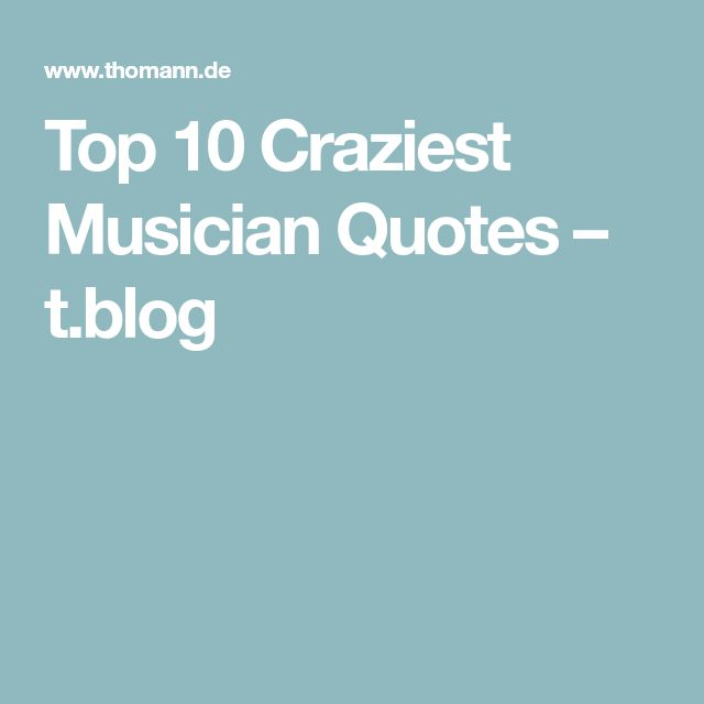 Top 10 Craziest Musician Quotes – t.blog