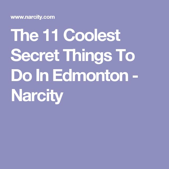 The 11 Coolest Secret Things To Do In Edmonton - Narcity