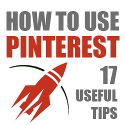 How to Use Pinterest – 17 Useful Tips