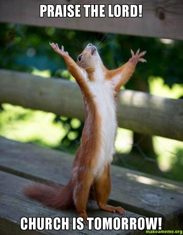 Make Tomorrow Animal   Praise the Lord! - Church is tomorrow! - Happy Squirrel   Make a Meme