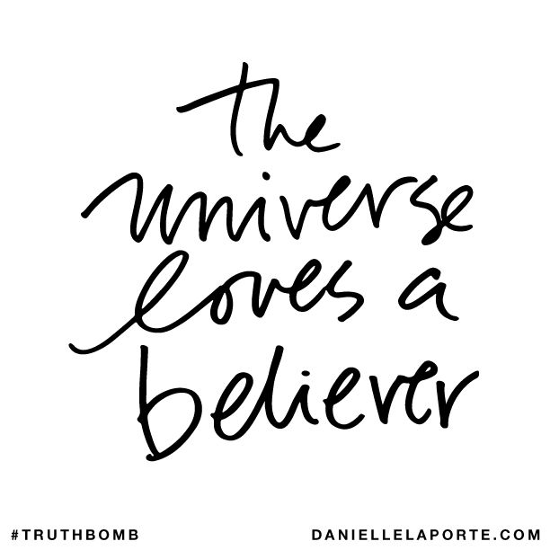 The universe loves a believer Subscribe: DanielleLaPorte.com #Truthbomb #Words #Quotes