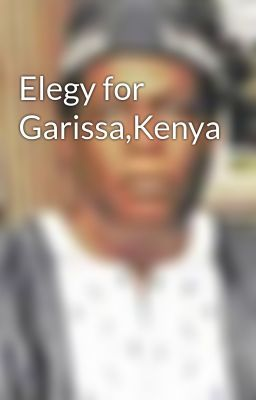 "Read ""Elegy for Garissa,Kenya - Untitled Part 2"" #wattpad #poetry"