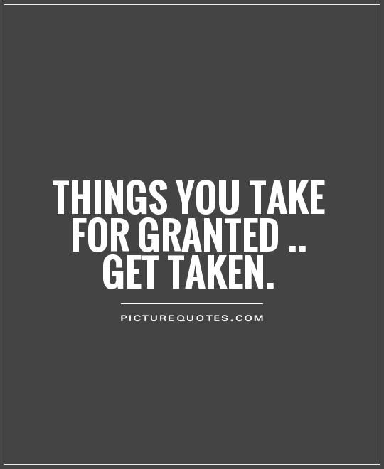 Taken For Granted Quotes For Relationship: 25+ Best Granted Quotes On Pinterest