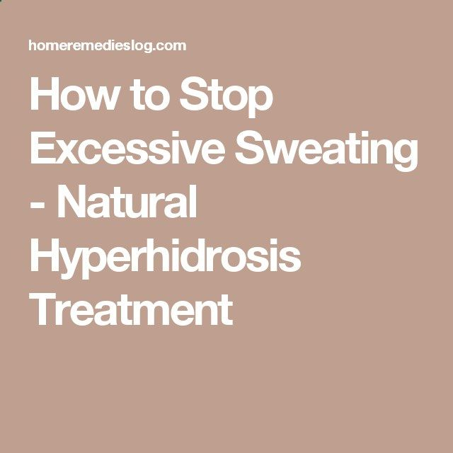 How to Stop Excessive Sweating - Natural Hyperhidrosis Treatment