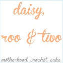 Daisy Roo and Two | motherhood. crochet. cake.