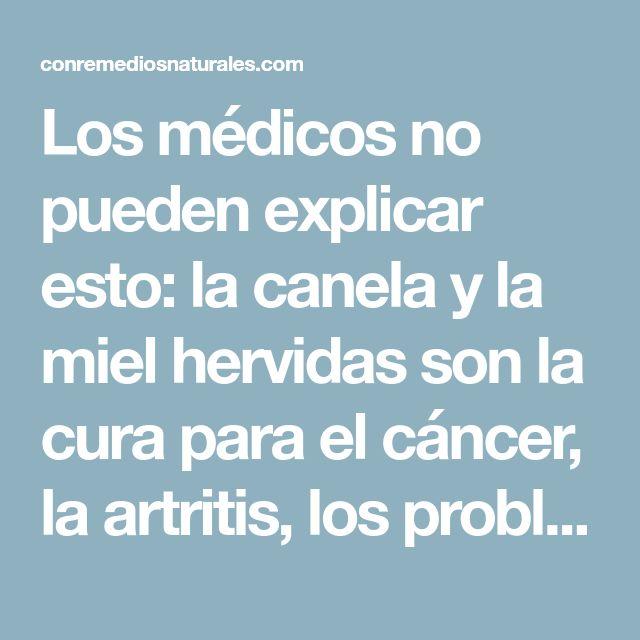 Los médicos no pueden explicar esto: la canela y la miel hervidas son la cura para el cáncer, la artritis, los problemas de la vesícula biliar, el colesterol y 10 problemas de salud más. - Con Remedios Naturales