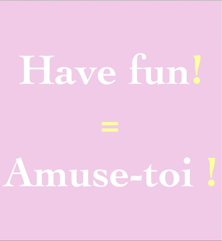 Have fun! = Amuse-toi !