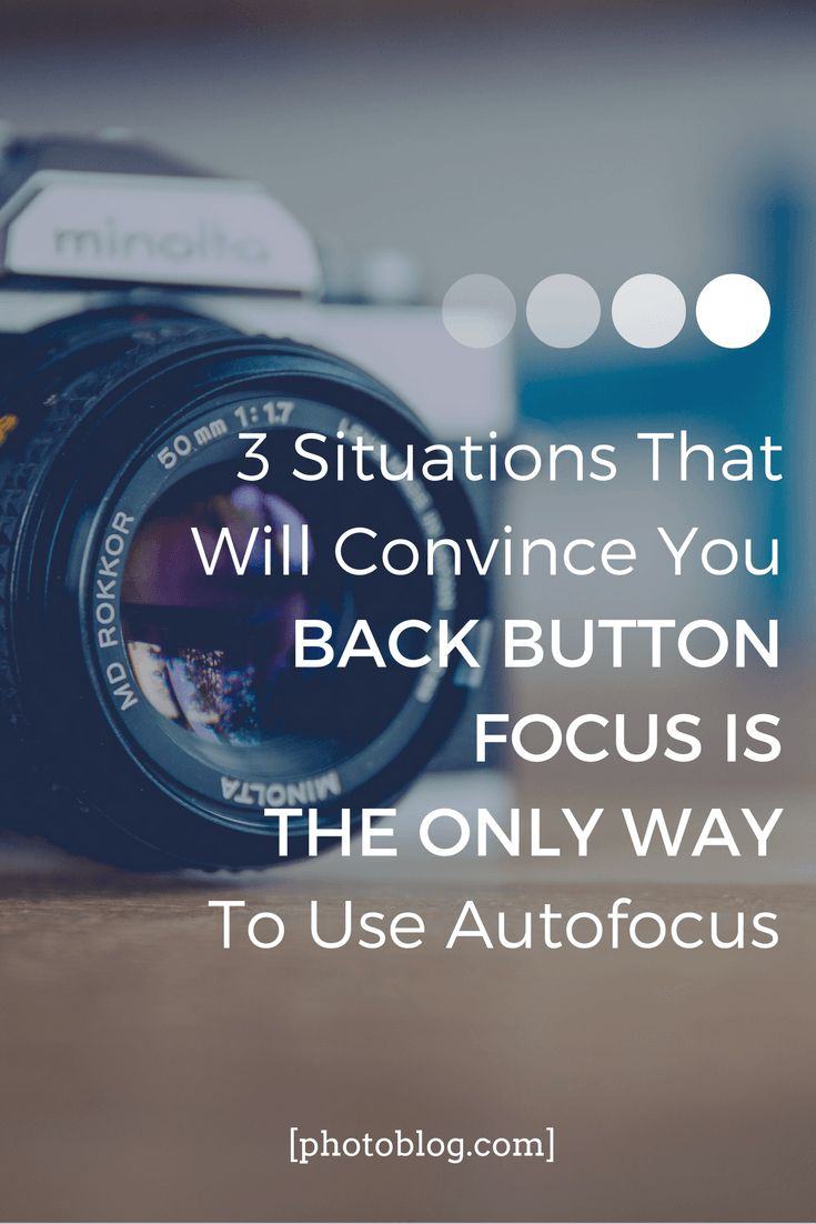 3 Situations That Will Convince You Back Button Focus Is The Only Way To Use Autofocus