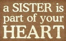 """A SISTER is part of your HEART!"""