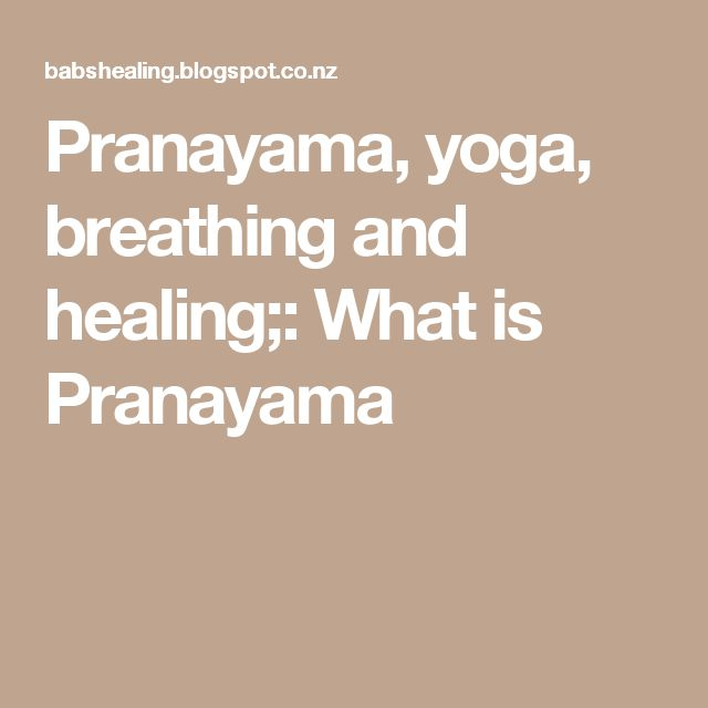 Pranayama, yoga, breathing and healing;: What is Pranayama