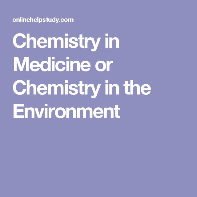 Chemistry in Medicine  or  Chemistry in the Environment