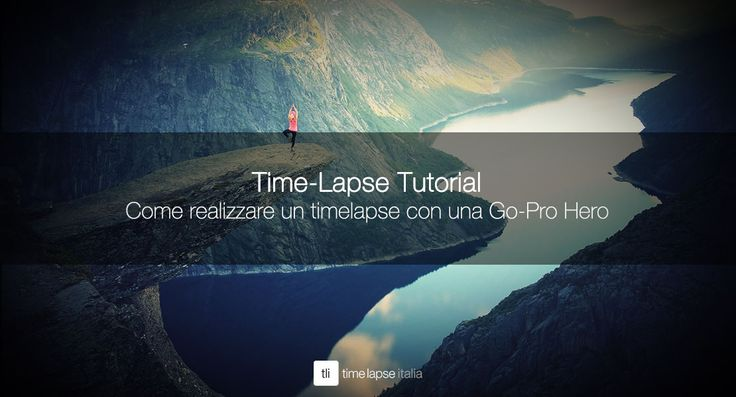 TUTORIAL Come realizzare un #timelapse con una Go-Pro Hero