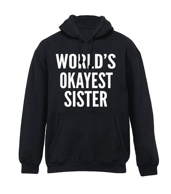 2bcdd7d2e5e3c36528983b57bc5dc0f7 sibling shirts sister shirts - Sister Gift Worlds Okayest Sister Sweatshirt for Women