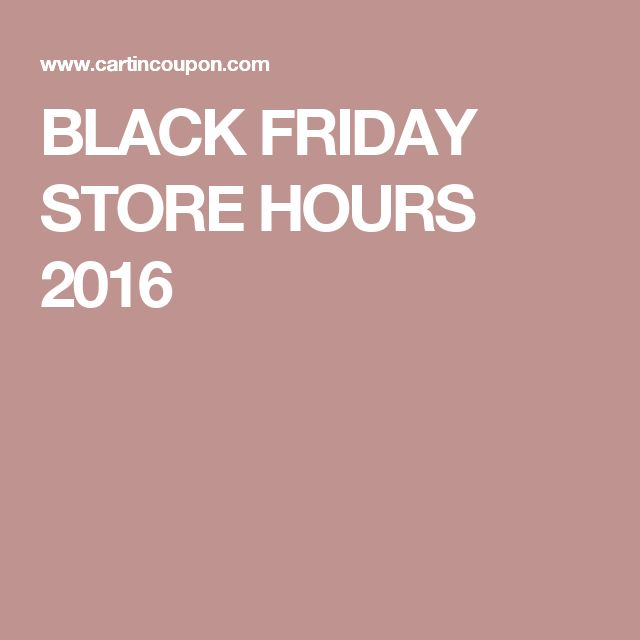 BLACK FRIDAY STORE HOURS 2016