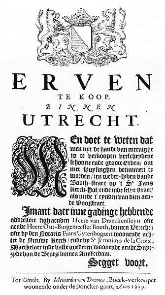 """Aanplakbiljet uit 1659 waarin de verkoop aangekondigd wordt van """"verscheydene schoone ende groote Erven om met Huysinghen betimmert te worden"""". De noordzijde van het Janskerkhof kon worden ontwikkeld na de aanleg van de Boothstraat en de verkoop van erven door Cornelis Booth en Gerard van Reede van Drakestein."""