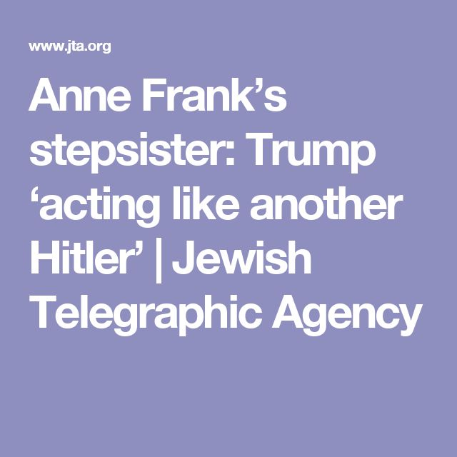 Anne Frank's stepsister: Trump 'acting like another Hitler' | Jewish Telegraphic Agency
