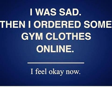 """I was sad. Then I ordered something gym clothes online. I feel okay now."" #Fitness #Inspiration #Quote"