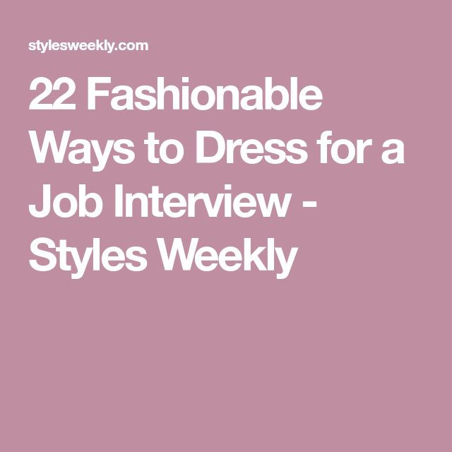 22 Fashionable Ways to Dress for a Job Interview - Styles Weekly