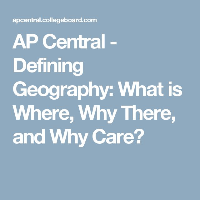 AP Central - Defining Geography: What is Where, Why There, and Why Care?