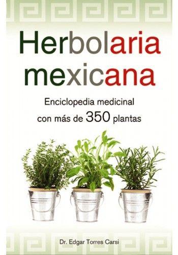 HERBOLARIA MEXICANA: ENCICLOPEDIA MEDICINAL CON MAS DE 350 PLANTAS
