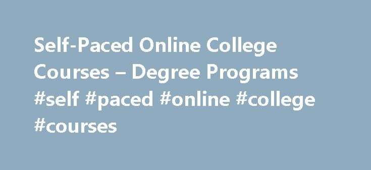 self paced online courses Databases was one of stanford's three inaugural massive open online courses in the fall of 2011 all of the mini-courses are self-paced and include videos.