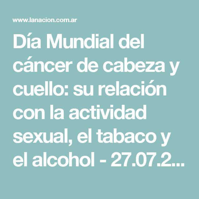 Día Mundial del cáncer de cabeza y cuello: su relación con la actividad sexual, el tabaco y el alcohol - 27.07.2017 - LA NACION