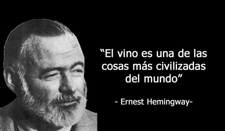 """""""El vino es una de las cosas mas civilizadas del mundo"""" E. Hemingway"""