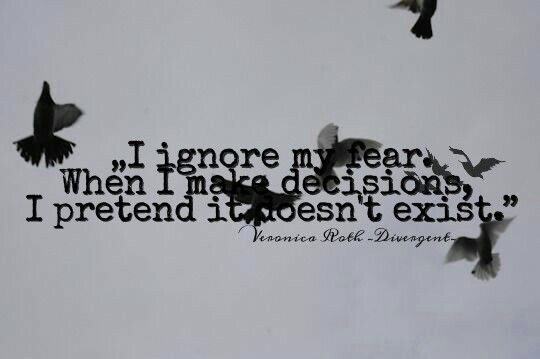 """I ignore my fear. When I make decisions, I pretend it doesn't exist.""❤❤"