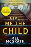 Give Me the Child: Summer 2017s most gripping psychological thriller by Mel McGrath (Author) #Kindle US #NewRelease #Fiction #eBook #ad