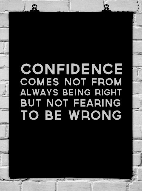 Confidence comes from not always being right, but not fearing to be wrong. #quote