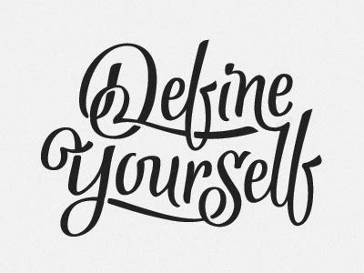 You are what you define yourself. Read my latest blog and share your views!