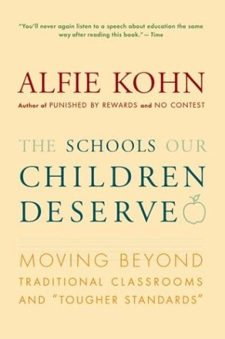 """The Schools Our Children Deserve: Moving Beyond Traditional Classrooms and """"Tougher Standards""""  by Alfie Kohn"""